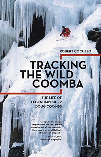 Tracking the Wild Coomba: The Life of Legendary Skier Doug Coombs por Robert Cocuzzo