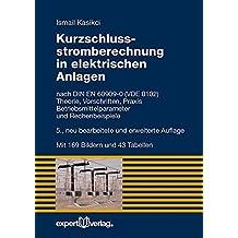 Kurzschlussstromberechnung in elektrischen Anlagen: nach DIN EN 60909-0 (VDE 0102) – Theorie, Vorschriften, Praxis – Betriebsmittelparameter und Rechenbeispiele (Edition expertsoft)