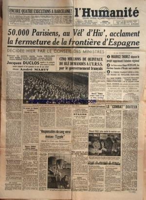 HUMANITE (L') [No 481] du 27/02/1946 - 50 000 PARISIES AU VEL'D'HIV' ACCLAMENT LA FERMETURE DE LA FRONTIERE D'ESPAGNE - JACQUES DUCLOS ET ANDRE MARTY -A LA CONSTITUANTE / MAURICE THOREZ - AMAR OUZEGANE - PIERRE PARENT - CROIZAT ET CASANOVA -RESPONSABLES DU SANG VERSE EVACUEZ L'EGYPTE REPOND LE CAIRE AUX BRITANNIQUES -JDANOV RECOIT L'ORDRE DE LENINE -LE COMBAT DOUTEUX PAR HERVE -MARCEL PAUL LUTTE CONTRE LE MARCHE NOIR