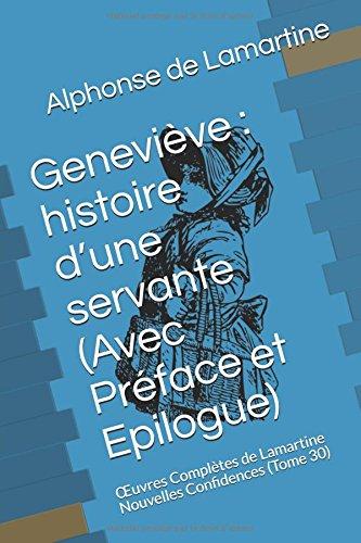 Geneviève : histoire d'une servante (Avec Préface et Epilogue): Œuvres Complètes de Lamartine Nouvelles Confidences (Tome 30)