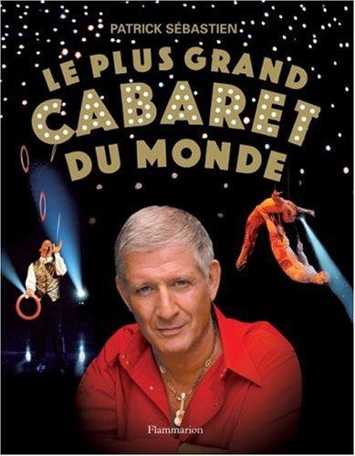 Le plus grand cabaret du monde par Patrick Sébastien