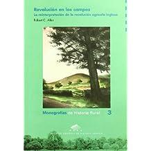 Revolución en los campos: la reinterpretación de la revolución agrícola inglesa (Monografías de Historia Rural)