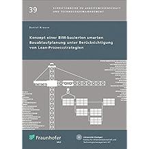 Konzept einer BIM-basierten smarten Bauablaufplanung unter Berücksichtigung von Lean-Prozessstrategien. (Schriftenreihe zu Arbeitswissenschaft und Technologiemanagement)