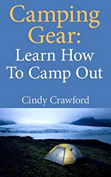 Camping Gear: Learn How to Camp Out (English Edition) von [Crawford, Cindy]