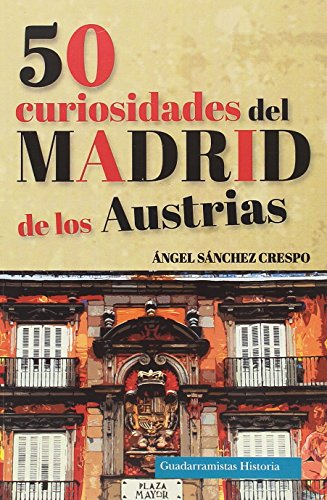 50 CURIOSIDADES DEL MADRID DE LOS AUSTRIAS