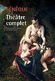 Théâtre complet - Phèdre, Thyeste, Les Troyennes, Agamemnon, Médée, Hercule furieux, Hercule sur l'Oeta, Oedipe, Les Phéniciennes