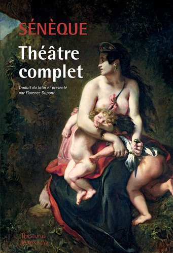 Théâtre complet : Phèdre, Thyeste, Les Troyennes, Agamemnon, Médée, Hercule furieux, Hercule sur l'Oeta, Oedipe, Les Phéniciennes