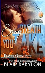 Every Breath You Take (Billionaires in Disguise: Georgie and Rock Stars in Disguise: Xan, Book 1): A New Adult Rock Star Romance (Volume 1) by Blair Babylon (2015-05-11)