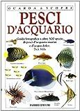 Pesci d'acquario. Ediz. illustrata