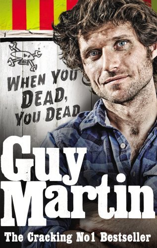 Guy Martin: When You Dead, You Dead by Guy Martin (2016-08-01)