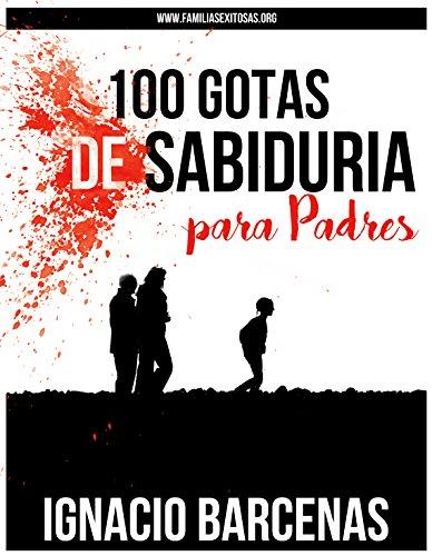 100 gotas de sabiduría: para padres por Ignacio Barcenas