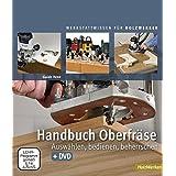 Handbuch Oberfräse: Auswählen, bediehnen, beherrschen