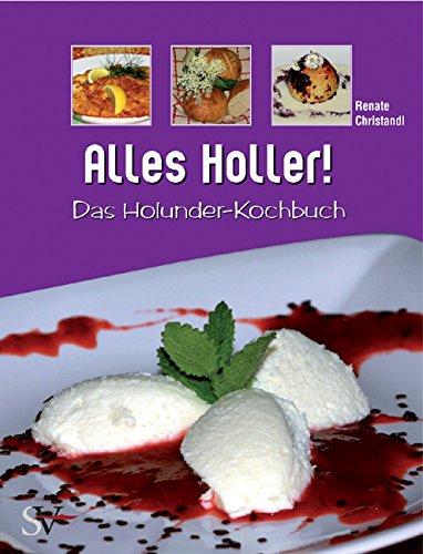 Alles Holler!: Das Holunder-Kochbuch