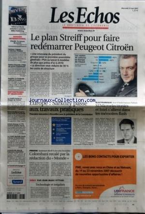ECHOS (LES) [No 19923] du 23/05/2007 - LE PLAN STREIFF POUR FAIRE REDEMARRER PEUGEOT CITROEN - UNE INTERVIEW DU PRESIDENT DU GROUPE POUR SA PREMIERE ASSEMBLEE GENERALE - PSA VA LANCER 6 MODELES DE PLUS QUE PREVU D'ICI A 2010 - LA DIRECTION VEUT REDUIRE DE 30% LES COUTS DE STRUCTURE - EUROPE - SARKOZY PASSE AUX TRAVAUX PRATIQUES - PREMIERE RENCONTRE A BRUXELLES AVEC LE PRESIDENT DE LA COMMISSION - ELECTRONIQUE - AVEC LE FONDS FRANCISCO PARTNERS - STMICROELECTRONICS ET INTEL S'ALLIE