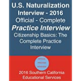 U.S. Naturalization Interview: Official - Complete Practice Interview by Citizenship Basics 2016: U.S. Citizenship Interview and Test Official and Complete ... by Citizenship Basics (English Edition)