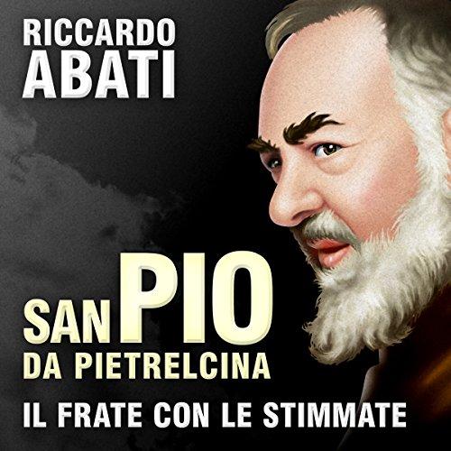 San Pio da Pietrelcina. Il frate con le stimmate  Audiolibri