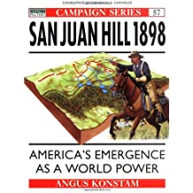 San Juan Hill 1898: America's Emergence as a World Power (Campaign, Band 57)