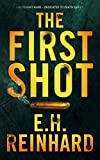 The First Shot (Lieutenant Kane - Dedicated to Death Series Book 1) by E.H. Reinhard