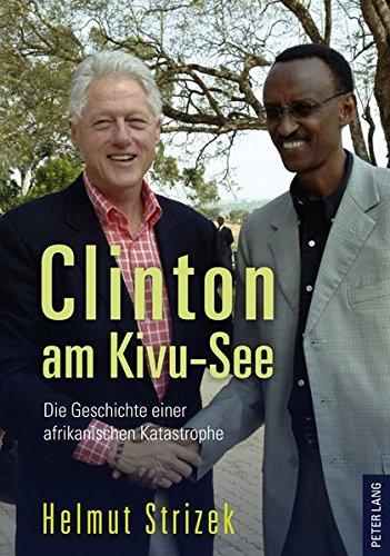 Clinton am Kivu-See: Die Geschichte einer afrikanischen Katastrophe