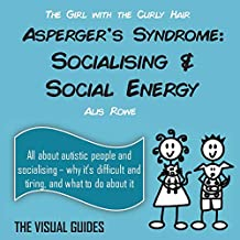 Asperger's Syndrome:  Socialising and Social Energy: by the girl with the curly hair: Volume 5 (The Visual Guides)