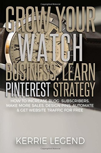 Grow Your Watch Business: Learn Pinterest Strategy: How to Increase Blog Subscribers, Make More Sales, Design Pins, Automate & Get Website Traffic for Free (Antique Clock Pin)