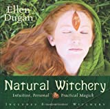 Natural Witchery: Intuitive, Personal & Practical Magick: Intuitive, Personal and Practical Magick
