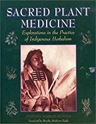 Sacred Plant Medicine : explorations in the practice of indigenous herbalism by Stephen Harrod Buhner (2001-04-14)