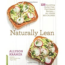 Naturally Lean: 125 Nourishing Gluten-Free, Plant-Based Recipes--All Under 300 Calories by Allyson Kramer (2016-04-26)