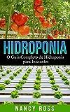 Hidroponia: O Guia Completo de Hidroponia para Iniciantes (Portuguese Edition)