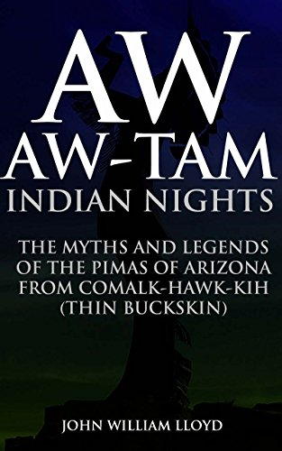 aw-aw-tam-indian-nights-the-myths-and-legends-of-the-pimas-of-arizona-from-comalk-hawk-kih-thin-buck