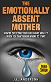 The Emotionally Absent Mother,  How to Overcome Your Childhood Neglect When You Don't Know Where To Start. (English Edition)