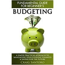 BUDGETING: THE FUNDAMENTAL GUIDE FOR BEGINNERS.:  A simple plactical approach to managing your money, investing & saving for the future. (Business Investing ... Self Help Inspiration) (English Edition)
