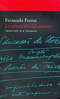 La educación del estoico par Fernando Pessoa