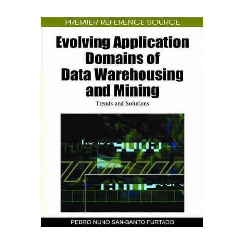 [(Evolving Application Domains of Data Warehousing and Mining: Trends and Solutions )] [Author: Pedro Nuno San-Banto Furtado] [Feb-2011]