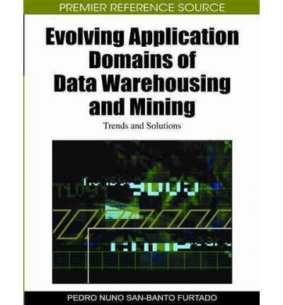 [(Evolving Application Domains of Data Warehousing and Mining: Trends and Solutions )] [Author: Pedro Nuno San-Banto Furtado] [Feb-2011] par Pedro Nuno San-Banto Furtado