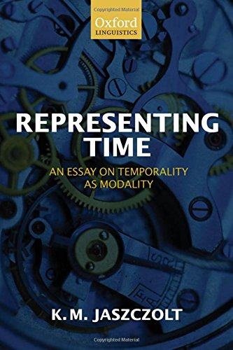 Representing Time: An Essay on Temporality as Modality (Oxford Linguistics)