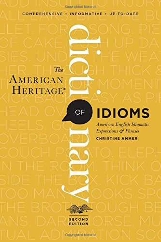 The American Heritage Dictionary of Idioms, Second Edition