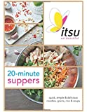 Itsu 20-Minute Suppers: Quick, Simple & Delicious Noodles, Grains, Rice & Soups