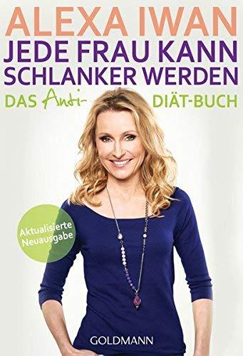 Jede Frau kann schlanker werden: Das Anti-Diät-Buch - Aktualisierte Ausgabe by Alexa Iwan(15. Juli 2013)