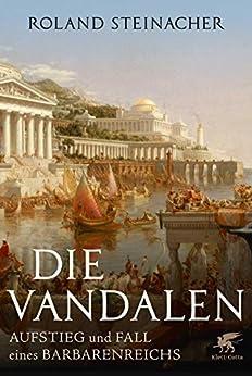 Die Vandalen: Aufstieg und Fall eines Barbarenreichs