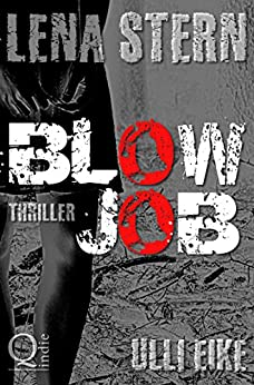 Lena Stern: Blowjob: Thriller (Lena-Stern-Reihe 8) von [Eike, Ulli]