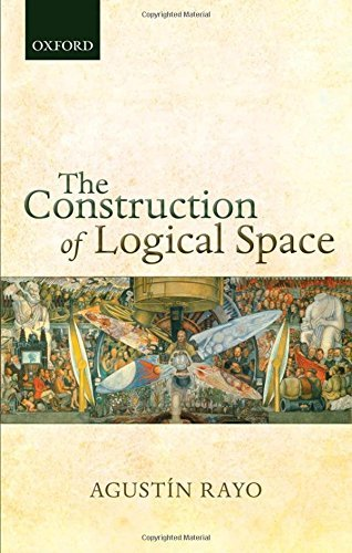 The Construction of Logical Space by Agustin Rayo (2013-08-24)