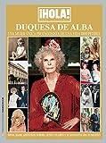 ¡Hola! Especiales. La Duquesa de Alba. Una mujer única protagonista de una vida irrepetible