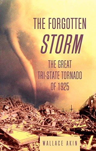 The Forgotten Storm The Great Tri-State Tornado of 1925