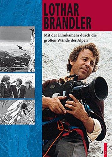 Lothar Brandler: Mit der Filmkamera durch die großen Wände der Alpen (Bergabenteuer) (- Wand-berg Europäischer)