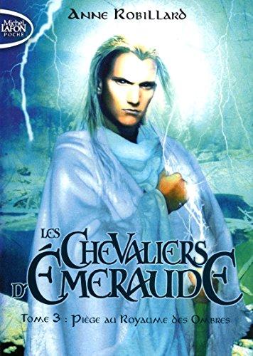 Les Chevaliers d'Emeraude T03 Piège au royaume des ombres (3) par Anne Robillard