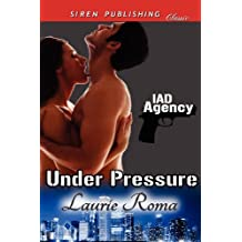 Under Pressure [Iad Agency] (Siren Publishing Classic)