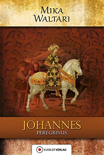Johannes Peregrinus: historischer Roman (Mika Waltaris historische Romane)