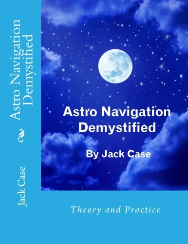 Astro Navigation Demystified: 1 por Jack Case