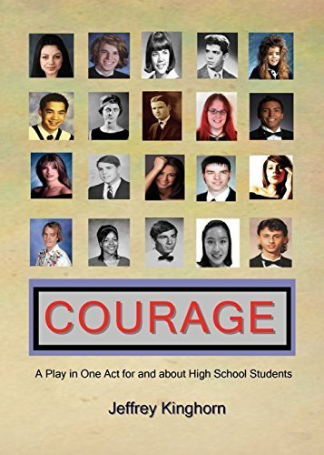 COURAGE A Play in One Act for and about High School Students by Jeffrey Kinghorn (2014-11-01)